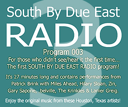 Link to episode 3 of SOUTH BY DUE EAST RADIO - Original Music - Independant Bands From Houston, Texas, USA!