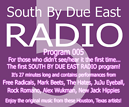 Link to episode 5 of SOUTH BY DUE EAST RADIO - Original Music - Independant Bands From Houston, Texas, USA!