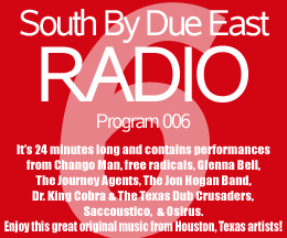 Link to episode 6 of SOUTH BY DUE EAST RADIO - Original Music - Independant Bands From Houston, Texas, USA!