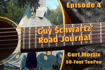 Link to episode 4 of GUY SCHWARTZ' ROAD JOURNAL - A New Reality Series On Hippies.TV! Guy Schwartz and Gurf Morlix pull a guerilla show after dinner at Mad Mike's in Wyebridge, Ontario, and play music in a 50-Foot TeePee!