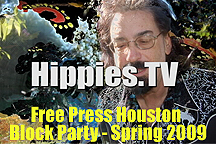 Link to episode 1 of Hippies.TV Season 7 - Free Press Houston Block Party - Spring2009!!